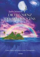 Janet Schmidt: Die Frequenz des Regenbogens