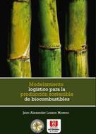 Jairo Alexander Lozano Moreno: Modelamiento logístico para la producción sostenible de biocombustibles