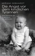 Miriam Gebhardt: Die Angst vor dem kindlichen Tyrannen ★★★★★