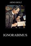 Arno Holz: Ignorabimus