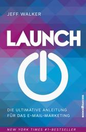 Launch - Die ultimative Anleitung für das E-Mail-Marketing