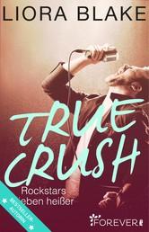 True Crush - Rockstars lieben heißer