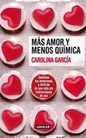 García, Carolina: Más amor y menos química
