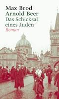 Max Brod: Arnold Beer. Das Schicksal eines Juden. Roman