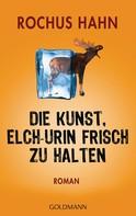 Rochus Hahn: Die Kunst, Elch-Urin frisch zu halten ★★★★