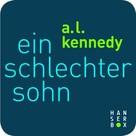 A.L. Kennedy: Ein schlechter Sohn ★