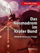 Alexander Kröger: Das Kosmodrom im Krater Bond