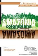Catalina Pérez: Amazonia Colombiana: imaginarios y realidades