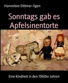 Hannelore Dittmar-Ilgen: Sonntags gab es Apfelsinentorte ★★★★★