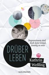 Drüberleben - Depressionen sind doch kein Grund, traurig zu sein