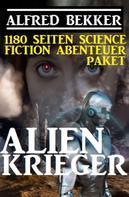 Alfred Bekker: Alienkrieger - 1180 Seiten Science Fiction Abenteuer