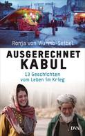 Ronja von Wurmb-Seibel: Ausgerechnet Kabul ★★★★★