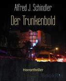 Alfred J. Schindler: Der Trunkenbold ★★★