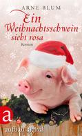 Arne Blum: Ein Weihnachtsschwein sieht Rosa ★★★★