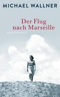 Michael Wallner: Der Flug nach Marseille