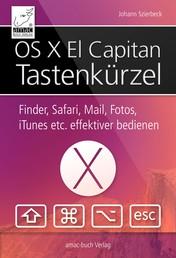 OS X El Capitan Tastaturkurzbefehle - Finder, Mail, Safari, Vorschau, TextEdit, iTunes und vieles mehr effektiver bedienen