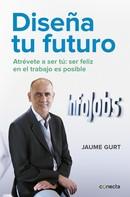 Jaume Gurt: Diseña tu futuro