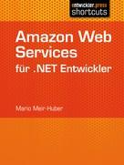 Mario Meir-Huber: Amazon Web Services für .NET Entwickler ★★★