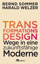 Transformationsdesign - Wege in eine zukunftsfähige Moderne