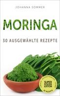 Johanna Sommer: Superfoods Edition - Moringa: 30 ausgewählte Superfood Rezepte für jeden Tag und jede Küche ★★★