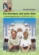 Harald Stöber: Ein Dresdner und seine Heimat. Autobiografisches 1936 bis 2012.