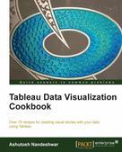 Ashutosh Nandeshwar: Tableau Data Visualization Cookbook