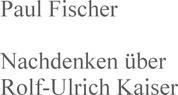 Nachdenken über Rolf-Ulrich Kaiser
