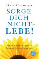 Dale Carnegie: Sorge dich nicht - lebe! Neu ★★★★
