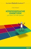 Horst Hanisch: Rhetorik-Handbuch 2100 - Körpersprache einsetzen
