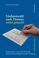 Thomas Schumacher: Liedauswahl nach Themen leicht gemacht [Gotteslob]