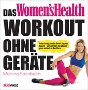 Das Women's Health Workout ohne Geräte - Toller Body, straffe Beine, flacher Bauch – so kommen Sie überall ganz einfach in Bestform