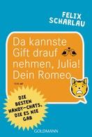 Felix Scharlau: Da kannste Gift drauf nehmen, Julia! Dein Romeo ★★★