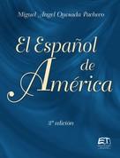 Miguel Ángel Quesada Pacheco: El Español de América