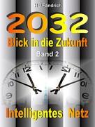 Heinz-Jürgen Fandrich: 2032 .. Blick in die Zukunft .. Band 2 .. Intelligentes Netz .. ★★