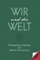 Werner Schwuchow: Wir und die Welt