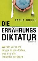 Tanja Busse: Die Ernährungsdiktatur ★★★★