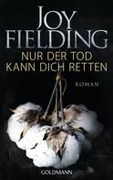 Joy Fielding: Nur der Tod kann dich retten ★★★★