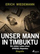 Erich Wiedemann: Unser Mann in Timbuktu: Die sieben Leben eines SPIEGEL-Reporters