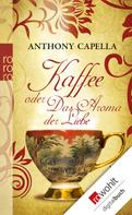 Anthony Capella: Kaffee oder Das Aroma der Liebe ★★★★