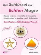 Raphael Domani: Der Schlüssel zur Echten Magie. Magie lernen - mentale & magische Fähigkeiten erwerben nach Anleitung. ★★