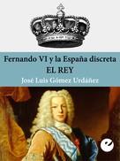 José Luis Gómez Urdañez: Fernando VI y la España discreta