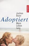 Jochen Baier: Adoptiert – mein Leben lang ★★★★