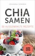 Johanna Sommer: Superfoods Edition - Chia Samen 30 ausgewählte Superfood Rezepte für jeden Tag und jede Küche ★★★★