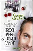 Gernot Gricksch: Die heldenhaften Jahre der Kirschkernspuckerbande ★★★★★