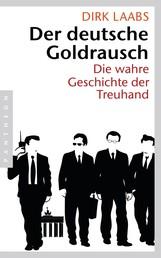 Der deutsche Goldrausch - Die wahre Geschichte der Treuhand