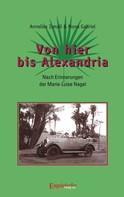 Gabriel Mona Ismail Annelies: Von hier bis Alexandria! Nach Erinnerungen der Marie-Luise Nagel