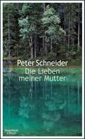 Peter Schneider: Die Lieben meiner Mutter ★★★★