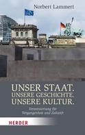 Norbert Lammert: Unser Staat. Unsere Geschichte. Unsere Kultur
