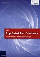 Christian Immler: Der App-Entwickler-Crashkurs - Von der Webseite zur Web-App ★★★