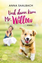 Und dann kam Mr. Willow - Liebesroman
